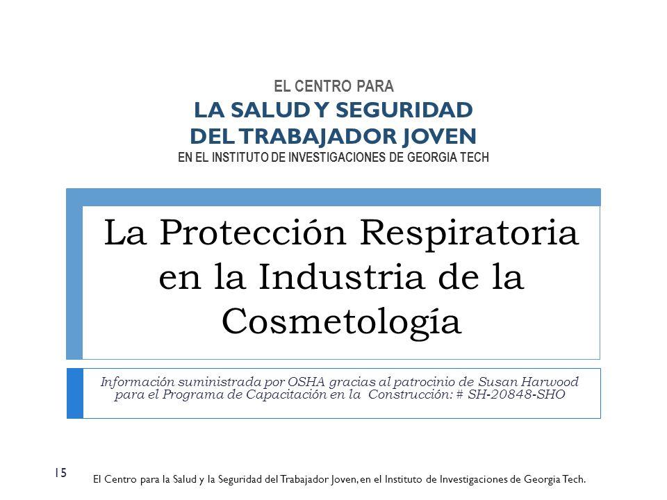 La Protección Respiratoria en la Industria de la Cosmetología Información suministrada por OSHA gracias al patrocinio de Susan Harwood para el Program