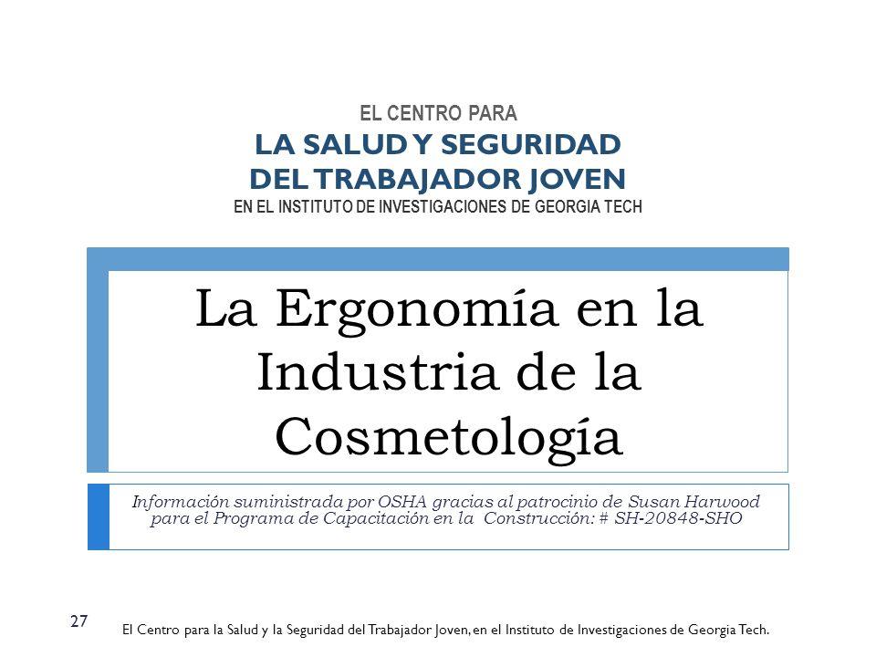 La Ergonomía en la Industria de la Cosmetología Información suministrada por OSHA gracias al patrocinio de Susan Harwood para el Programa de Capacitac