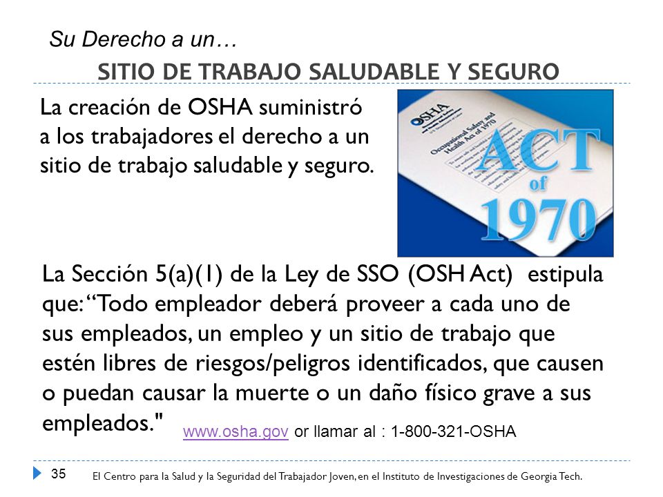 Center for Young Worker Safety and Health at Georgia Tech Research Institute 35 La creación de OSHA suministró a los trabajadores el derecho a un siti
