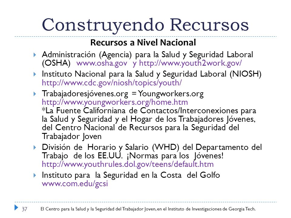 Center for Young Worker Safety and Health at Georgia Tech Research Institute Construyendo Recursos 37 Administración (Agencia) para la Salud y Segurid