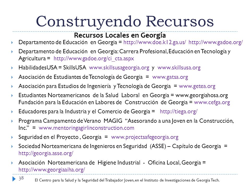 Center for Young Worker Safety and Health at Georgia Tech Research Institute Construyendo Recursos 38 Departamento de Educación en Georgia = http://ww