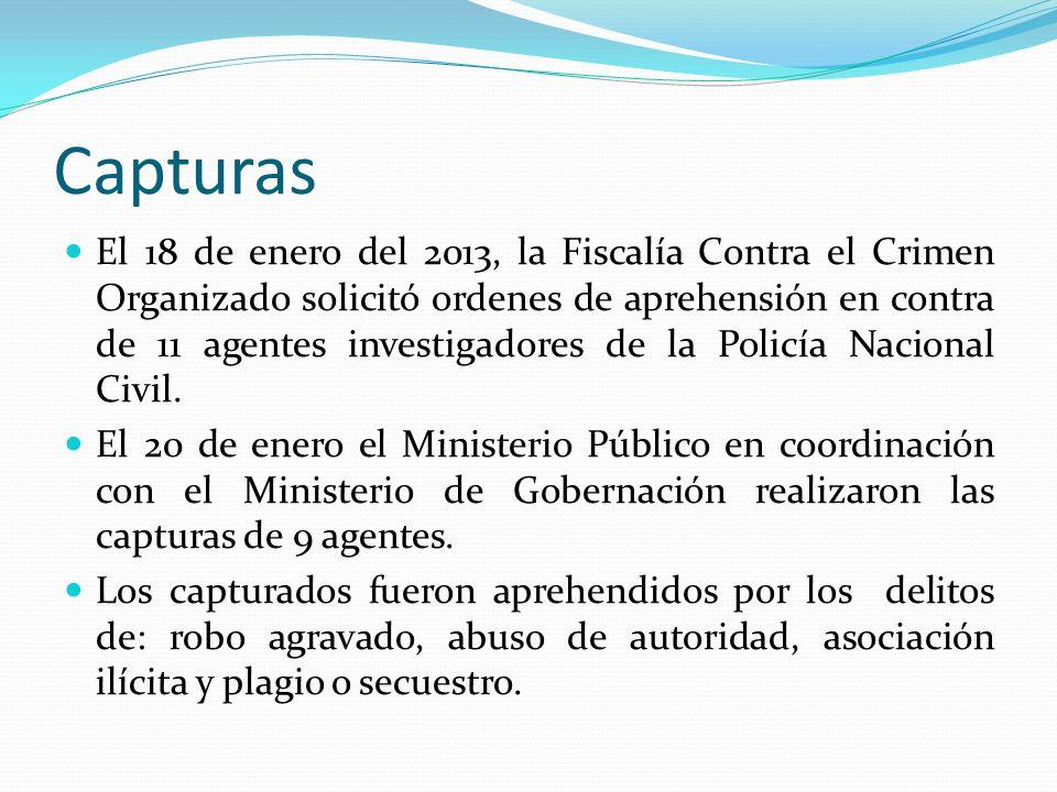 Capturas El 18 de enero del 2013, la Fiscalía Contra el Crimen Organizado solicitó ordenes de aprehensión en contra de 11 agentes investigadores de la