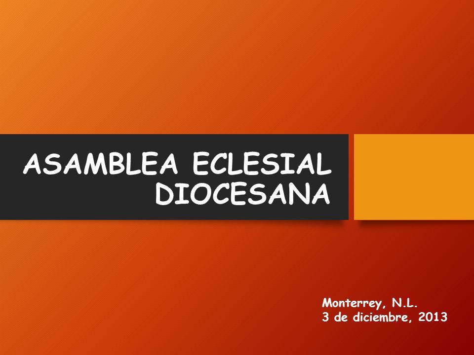 ASAMBLEA ECLESIAL DIOCESANA Monterrey, N.L. 3 de diciembre, 2013
