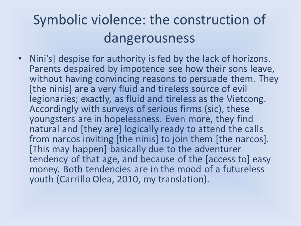 Symbolic violence: the construction of dangerousness Ninis] despise for authority is fed by the lack of horizons. Parents despaired by impotence see h