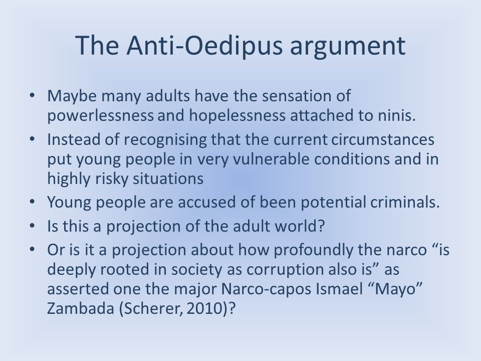The Anti-Oedipus argument Maybe many adults have the sensation of powerlessness and hopelessness attached to ninis. Instead of recognising that the cu