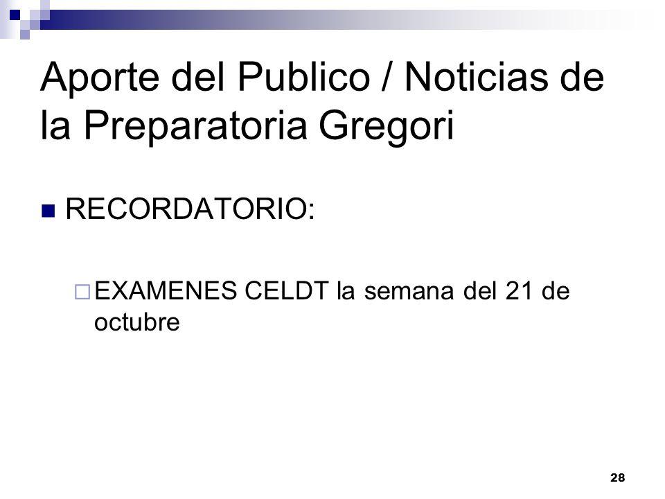 Aporte del Publico / Noticias de la Preparatoria Gregori RECORDATORIO: EXAMENES CELDT la semana del 21 de octubre 28