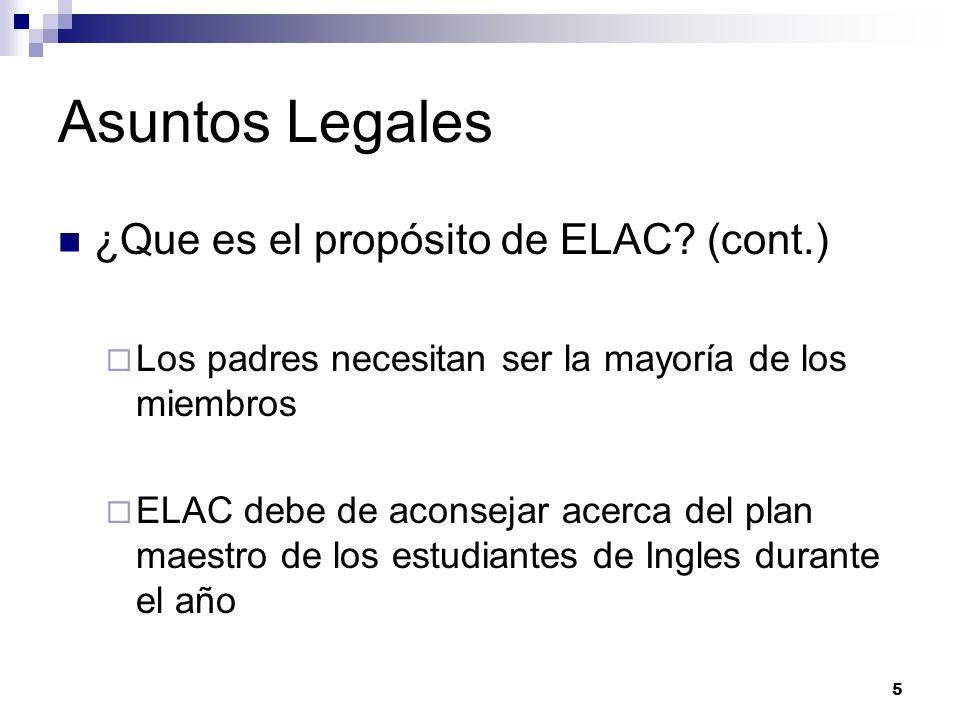 Asuntos Legales ¿Que es el propósito de ELAC? (cont.) Los padres necesitan ser la mayoría de los miembros ELAC debe de aconsejar acerca del plan maest