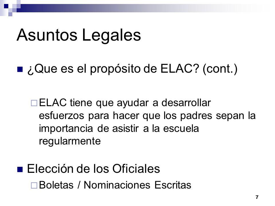Asuntos Legales ¿Que es el propósito de ELAC? (cont.) ELAC tiene que ayudar a desarrollar esfuerzos para hacer que los padres sepan la importancia de