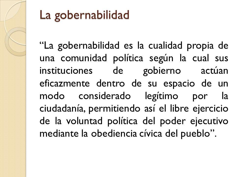 La gobernabilidad La gobernabilidad es la cualidad propia de una comunidad política según la cual sus instituciones de gobierno actúan eficazmente den