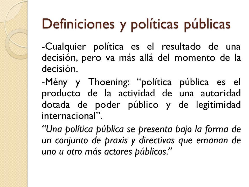 Definiciones y políticas públicas -Cualquier política es el resultado de una decisión, pero va más allá del momento de la decisión. -Mény y Thoening: