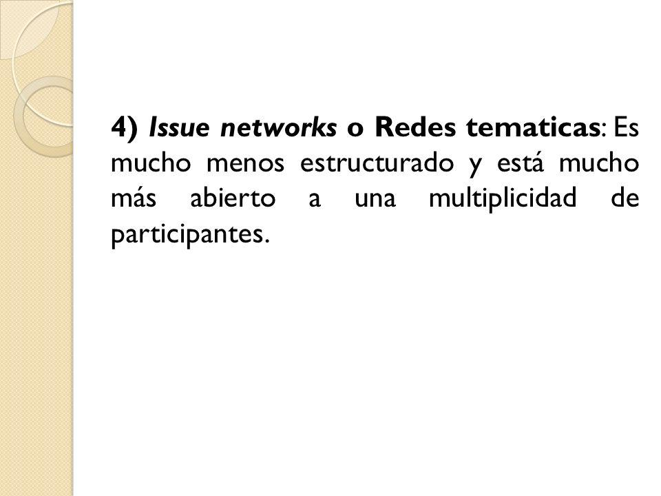 4) Issue networks o Redes tematicas: Es mucho menos estructurado y está mucho más abierto a una multiplicidad de participantes.
