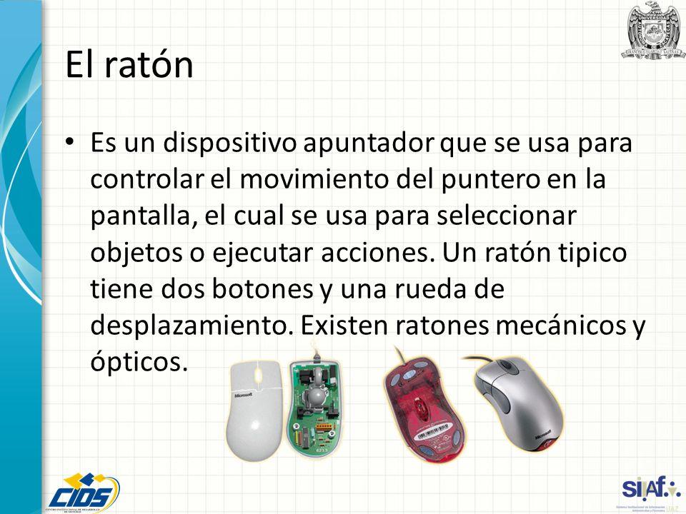 El ratón Es un dispositivo apuntador que se usa para controlar el movimiento del puntero en la pantalla, el cual se usa para seleccionar objetos o eje