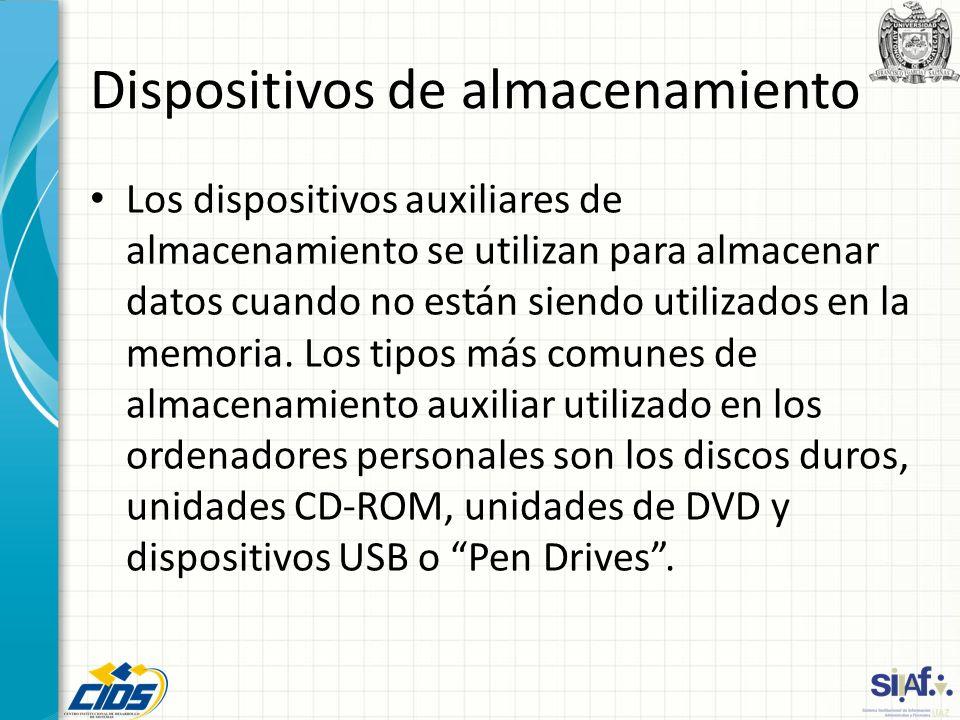 Dispositivos de almacenamiento Los dispositivos auxiliares de almacenamiento se utilizan para almacenar datos cuando no están siendo utilizados en la