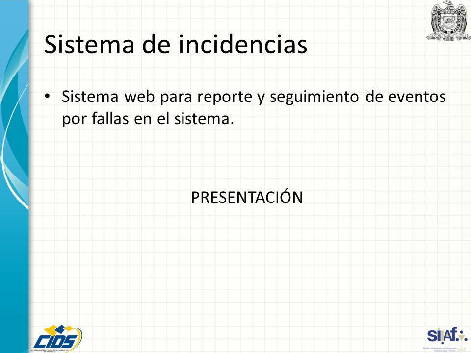 Sistema de incidencias Sistema web para reporte y seguimiento de eventos por fallas en el sistema. PRESENTACIÓN