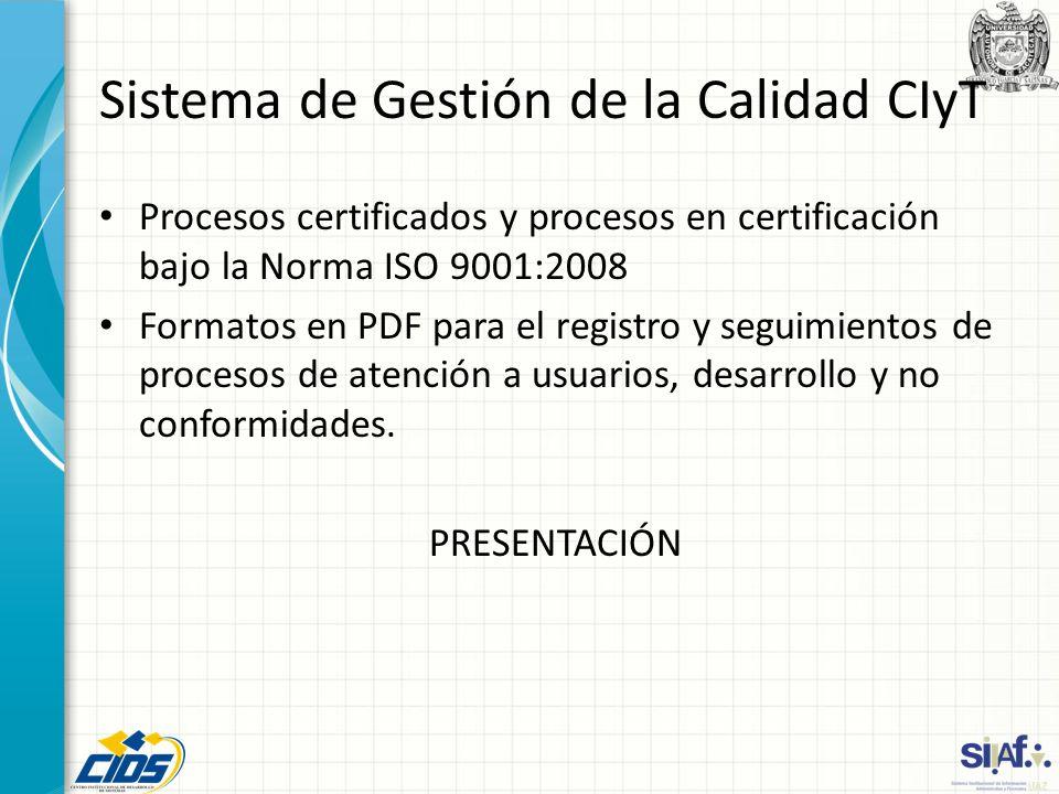 Sistema de Gestión de la Calidad CIyT Procesos certificados y procesos en certificación bajo la Norma ISO 9001:2008 Formatos en PDF para el registro y