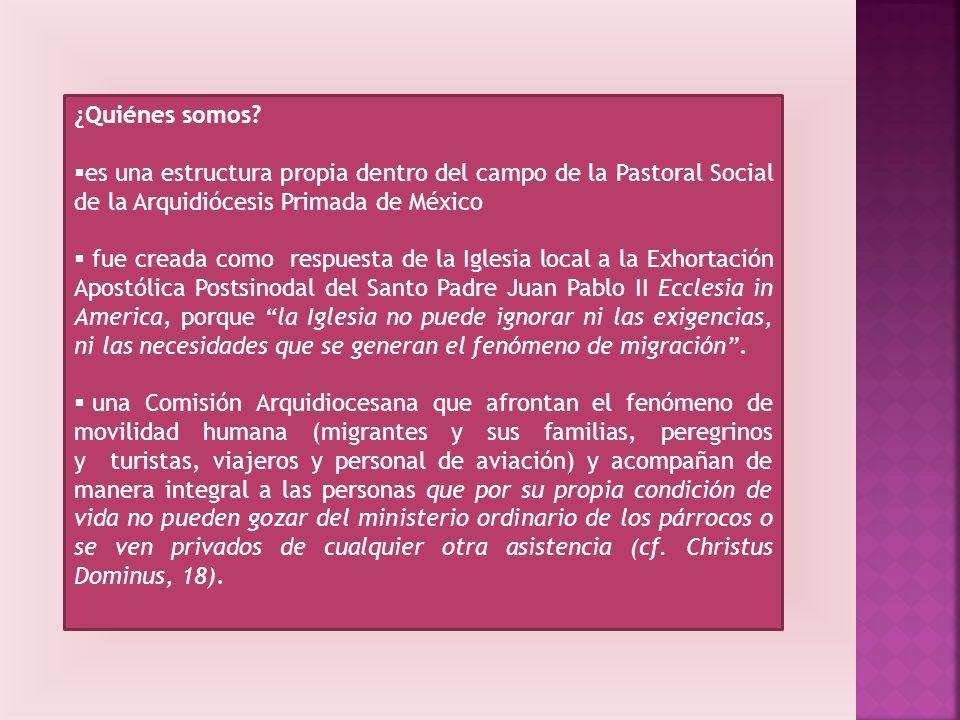 ¿Quiénes somos? es una estructura propia dentro del campo de la Pastoral Social de la Arquidiócesis Primada de México fue creada como respuesta de la