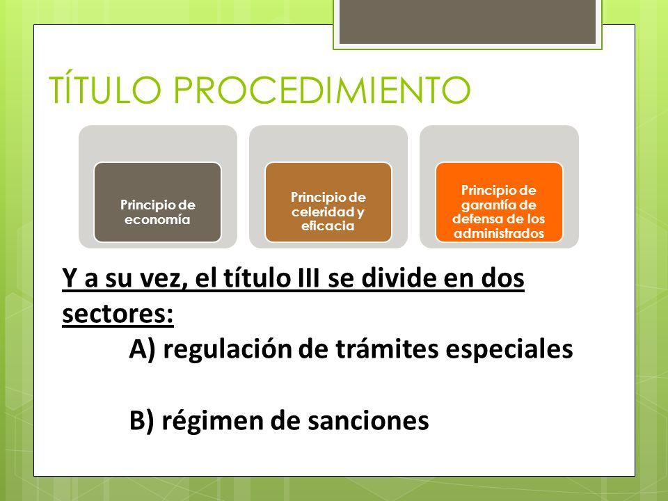 TÍTULO PROCEDIMIENTO Principio de economía Principio de celeridad y eficacia Principio de garantía de defensa de los administrados Y a su vez, el títu