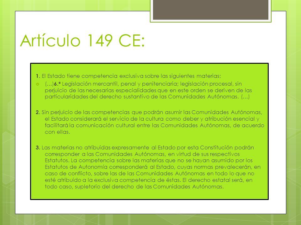 Artículo 149 CE: 1. El Estado tiene competencia exclusiva sobre las siguientes materias: (…) 6.ª Legislación mercantil, penal y penitenciaria; legisla