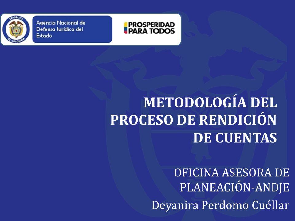 METODOLOGÍA DEL PROCESO DE RENDICIÓN DE CUENTAS OFICINA ASESORA DE PLANEACIÓN-ANDJE Deyanira Perdomo Cuéllar