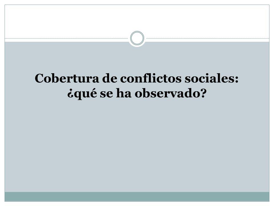 Cobertura de conflictos sociales: ¿qué se ha observado?