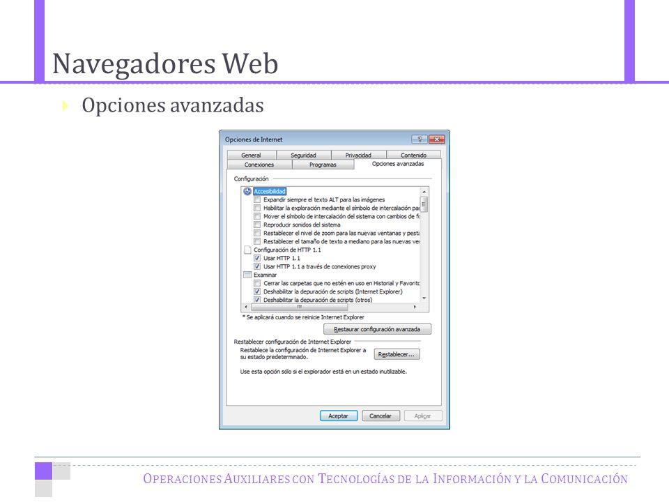 Navegadores Web O PERACIONES A UXILIARES CON T ECNOLOGÍAS DE LA I NFORMACIÓN Y LA C OMUNICACIÓN Opciones avanzadas