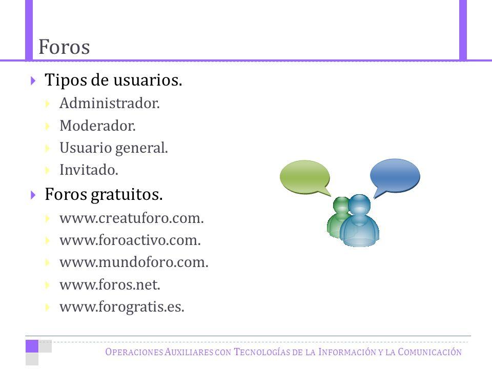 Foros O PERACIONES A UXILIARES CON T ECNOLOGÍAS DE LA I NFORMACIÓN Y LA C OMUNICACIÓN Tipos de usuarios.