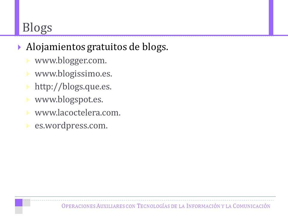 Blogs O PERACIONES A UXILIARES CON T ECNOLOGÍAS DE LA I NFORMACIÓN Y LA C OMUNICACIÓN Alojamientos gratuitos de blogs.