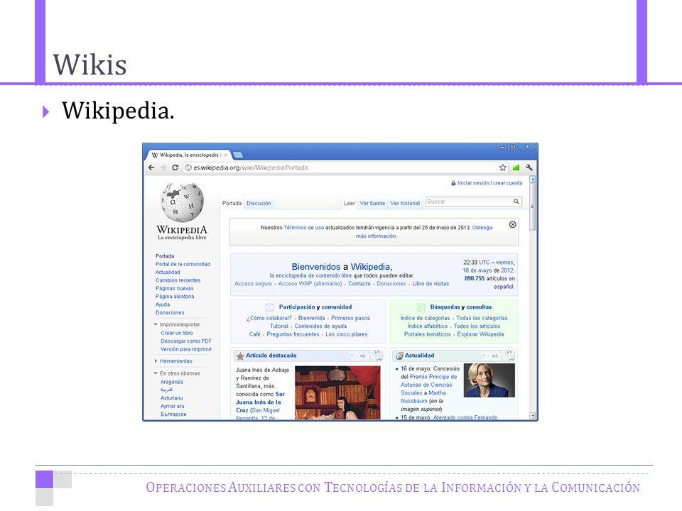 Wikis O PERACIONES A UXILIARES CON T ECNOLOGÍAS DE LA I NFORMACIÓN Y LA C OMUNICACIÓN Wikipedia.