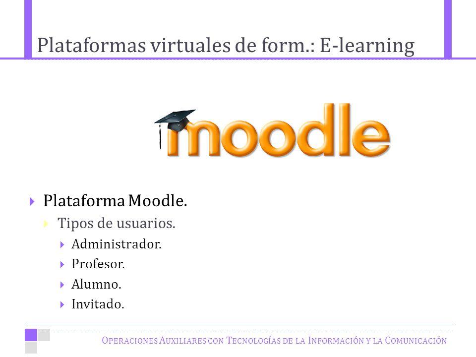 Plataformas virtuales de form.: E-learning O PERACIONES A UXILIARES CON T ECNOLOGÍAS DE LA I NFORMACIÓN Y LA C OMUNICACIÓN Plataforma Moodle.