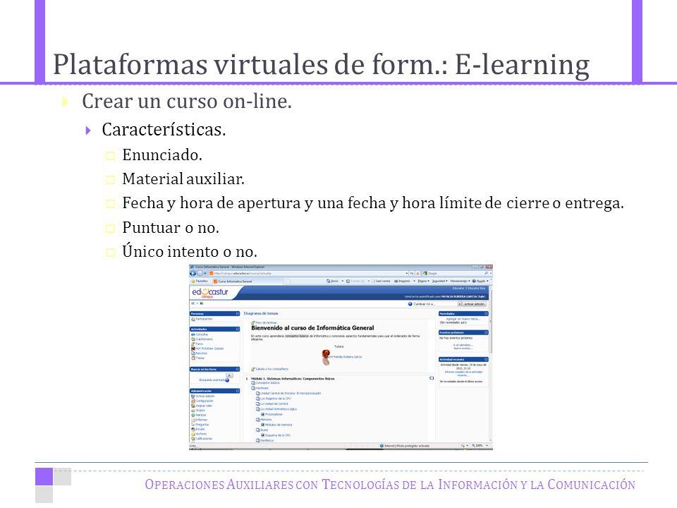 Plataformas virtuales de form.: E-learning O PERACIONES A UXILIARES CON T ECNOLOGÍAS DE LA I NFORMACIÓN Y LA C OMUNICACIÓN Crear un curso on-line.
