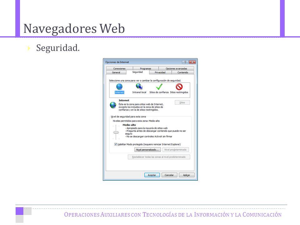 Navegadores Web O PERACIONES A UXILIARES CON T ECNOLOGÍAS DE LA I NFORMACIÓN Y LA C OMUNICACIÓN Seguridad.