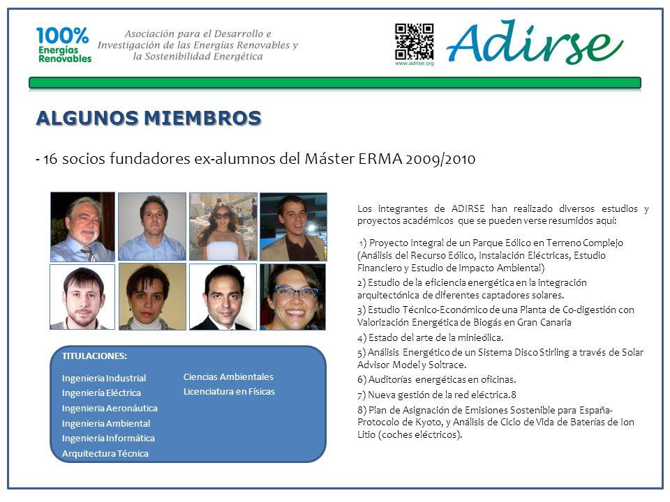 ALGUNOS MIEMBROS - 16 socios fundadores ex-alumnos del Máster ERMA 2009/2010 Ciencias Ambientales Licenciatura en Físicas TITULACIONES: Ingenieria Ind