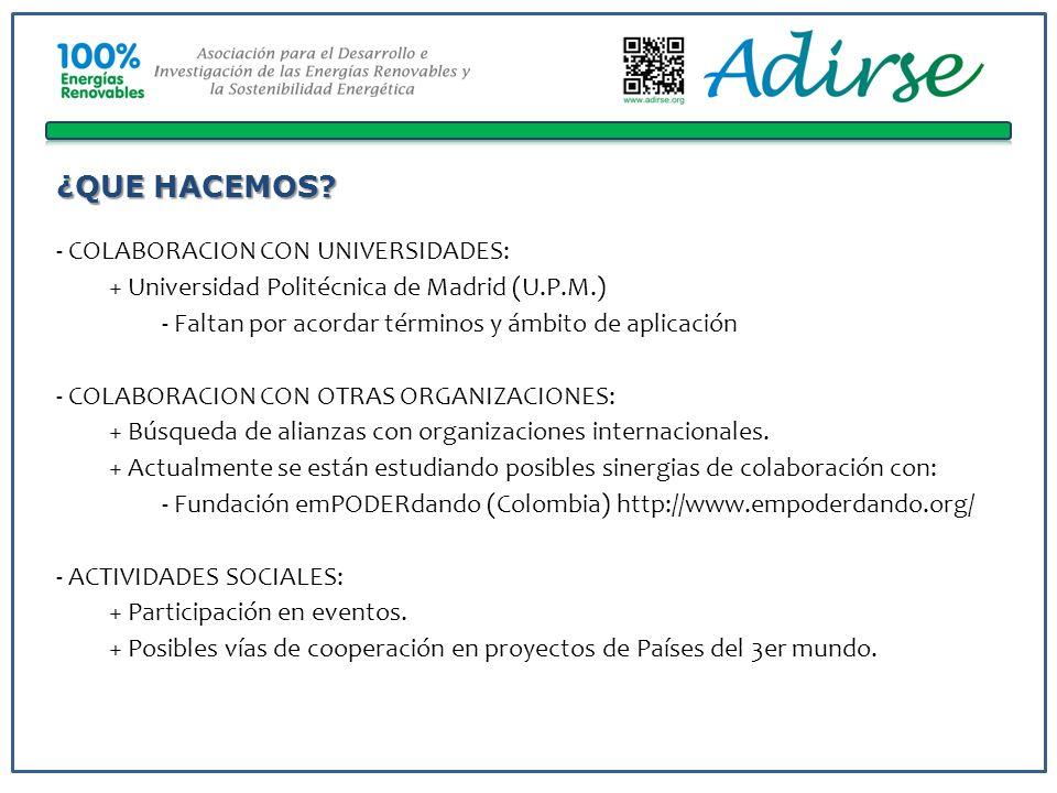¿QUE HACEMOS? - COLABORACION CON UNIVERSIDADES: + Universidad Politécnica de Madrid (U.P.M.) - Faltan por acordar términos y ámbito de aplicación - CO