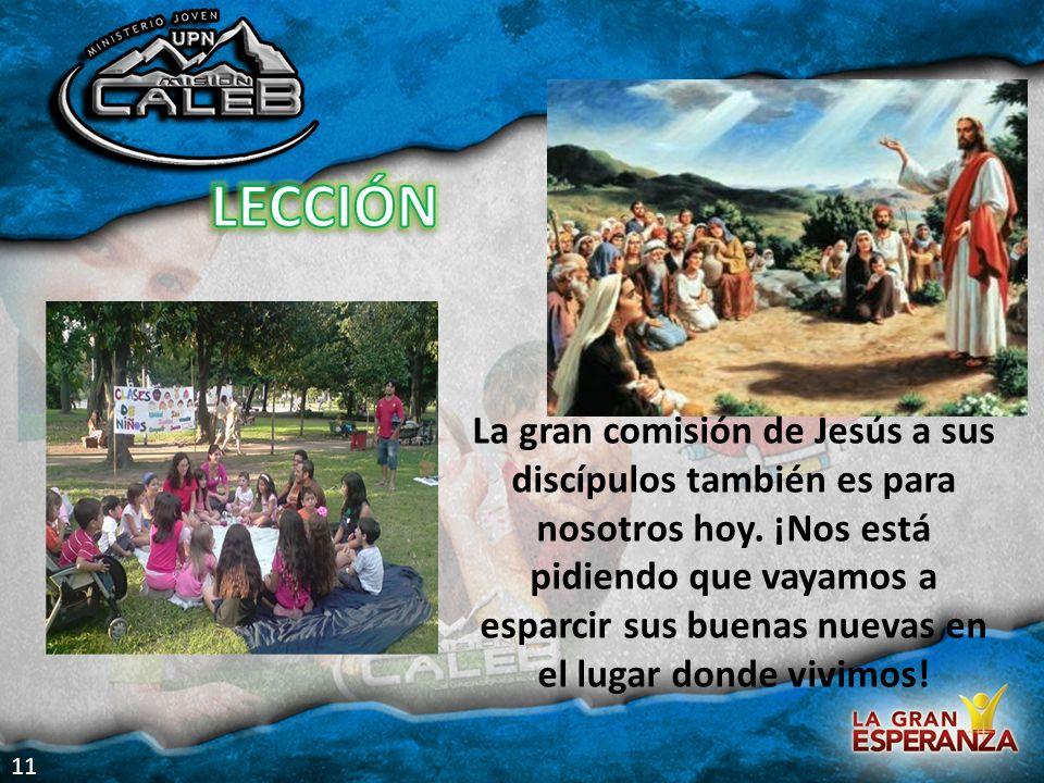 La gran comisión de Jesús a sus discípulos también es para nosotros hoy. ¡Nos está pidiendo que vayamos a esparcir sus buenas nuevas en el lugar donde