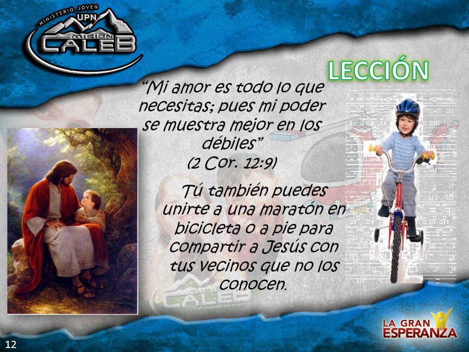 Mi amor es todo lo que necesitas; pues mi poder se muestra mejor en los débiles (2 Cor. 12:9) Tú también puedes unirte a una maratón en bicicleta o a