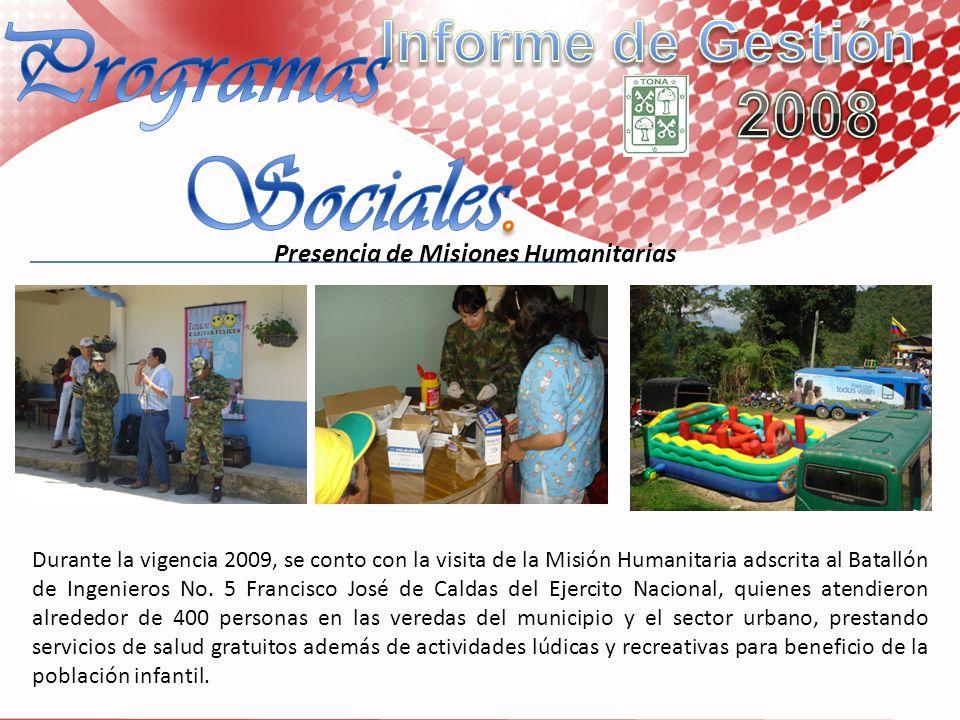 Presencia de Misiones Humanitarias Durante la vigencia 2009, se conto con la visita de la Misión Humanitaria adscrita al Batallón de Ingenieros No. 5