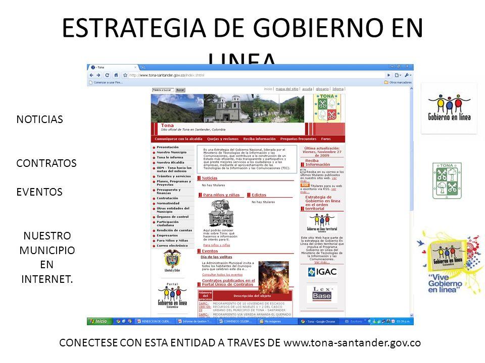 ESTRATEGIA DE GOBIERNO EN LINEA CONECTESE CON ESTA ENTIDAD A TRAVES DE www.tona-santander.gov.co NOTICIAS CONTRATOS EVENTOS NUESTRO MUNICIPIO EN INTER