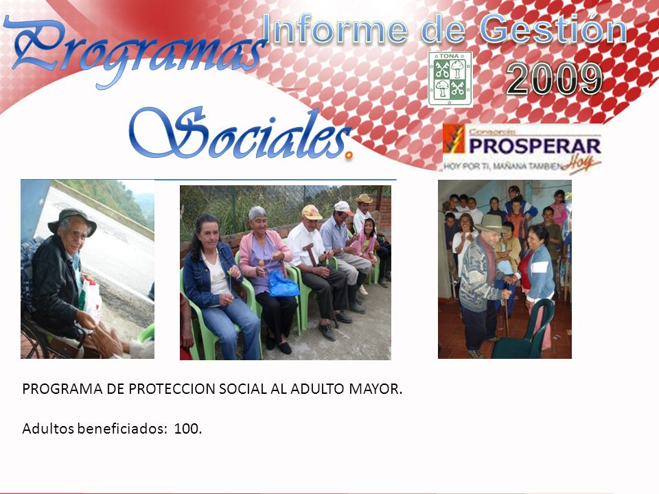 PROGRAMA DE PROTECCION SOCIAL AL ADULTO MAYOR. Adultos beneficiados: 100.