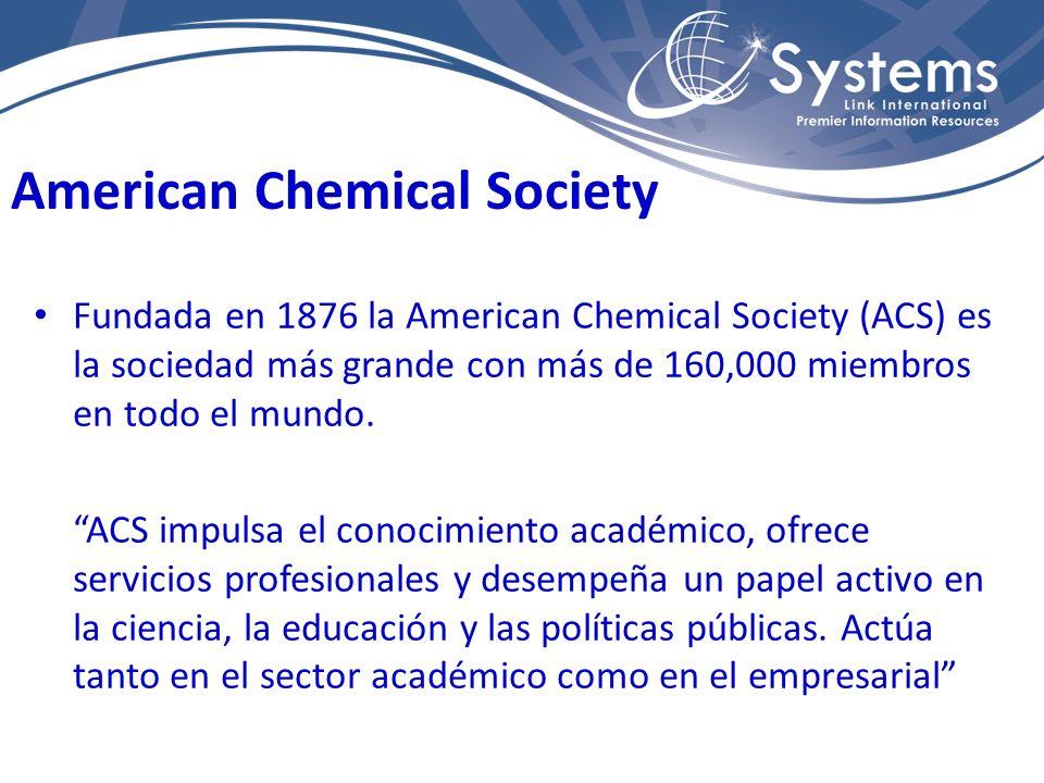 American Chemical Society Fundada en 1876 la American Chemical Society (ACS) es la sociedad más grande con más de 160,000 miembros en todo el mundo. A