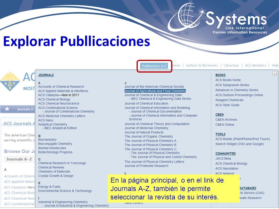 Explorar Publlicaciones En la página principal, o en el link de Journals A-Z, también le permite seleccionar la revista de su interés.
