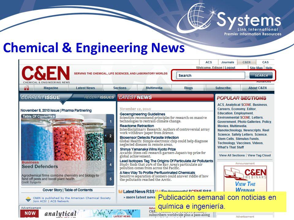 Chemical & Engineering News Publicación semanal con noticias en química e ingeniería.