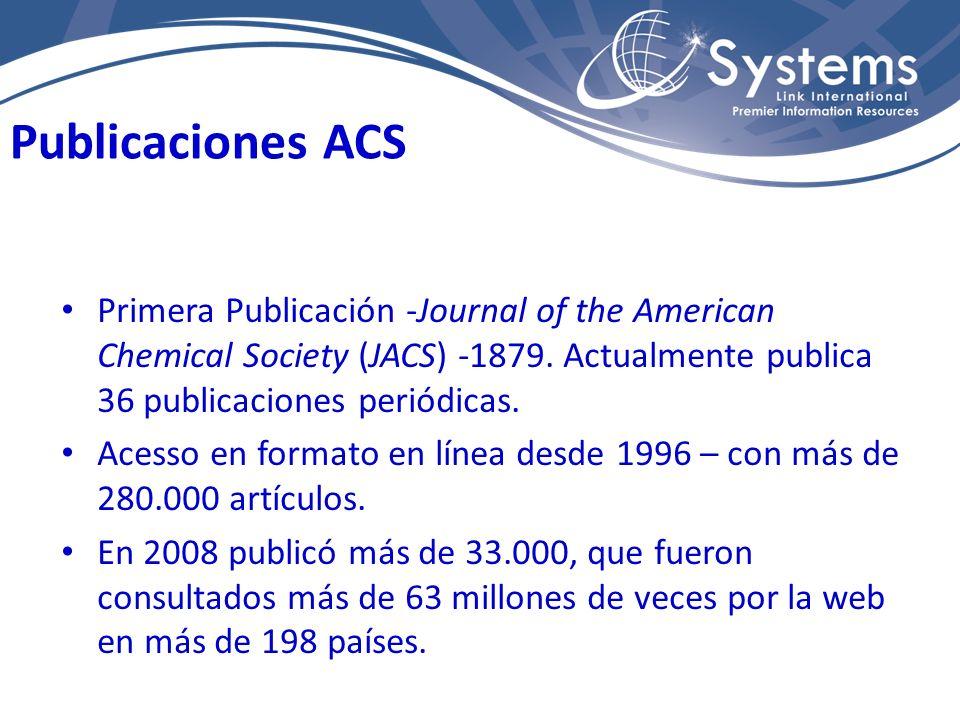 Primera Publicación -Journal of the American Chemical Society (JACS) -1879. Actualmente publica 36 publicaciones periódicas. Acesso en formato en líne
