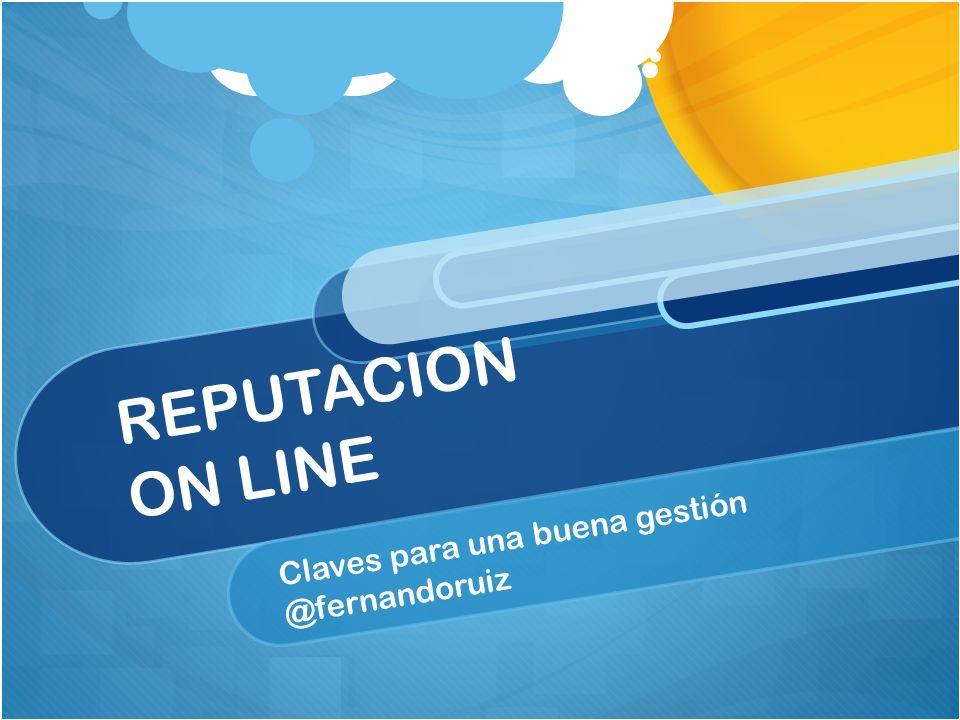 REPUTACION ON LINE Claves para una buena gestión @fernandoruiz
