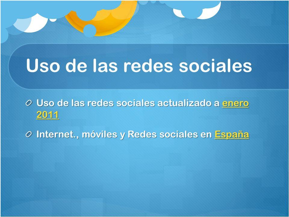 Uso de las redes sociales Uso de las redes sociales actualizado a enero 2011 enero 2011enero 2011 Internet., móviles y Redes sociales en España España
