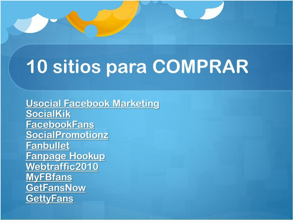 10 sitios para COMPRAR Usocial Facebook Marketing SocialKik FacebookFans SocialPromotionz Fanbullet Fanpage Hookup Webtraffic2010 MyFBfans GetFansNow GettyFans