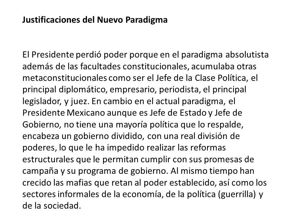 Justificaciones del Nuevo Paradigma El Presidente perdió poder porque en el paradigma absolutista además de las facultades constitucionales, acumulaba