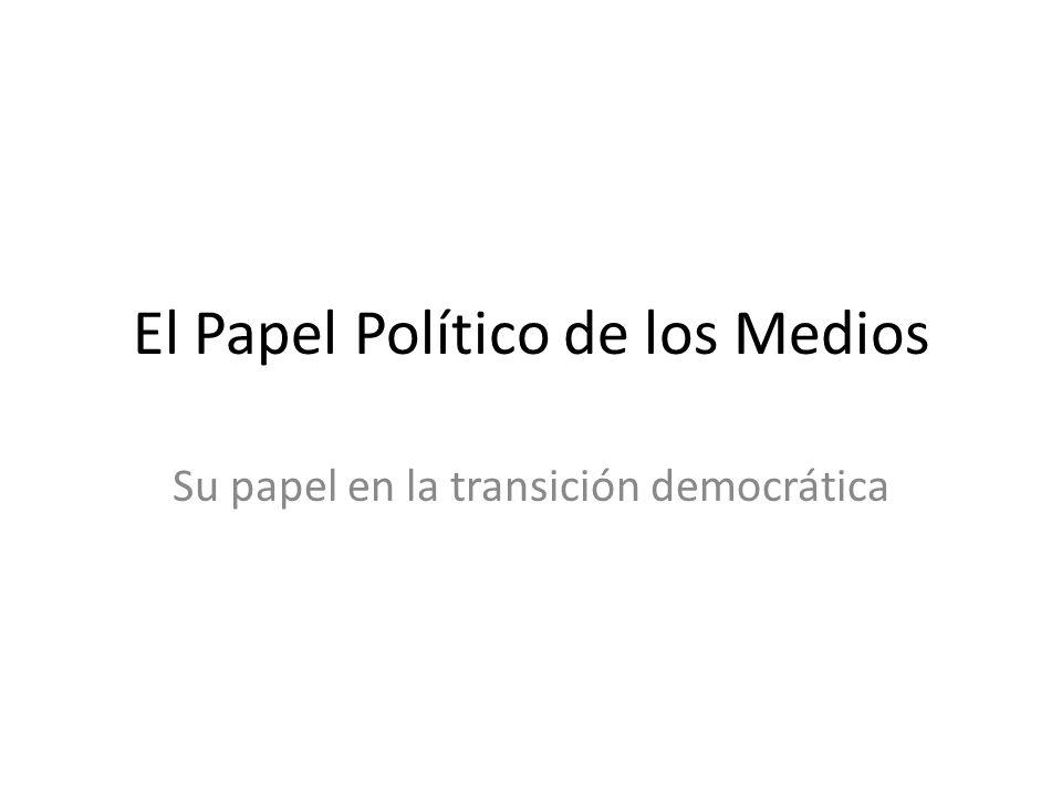 El Papel Político de los Medios Su papel en la transición democrática