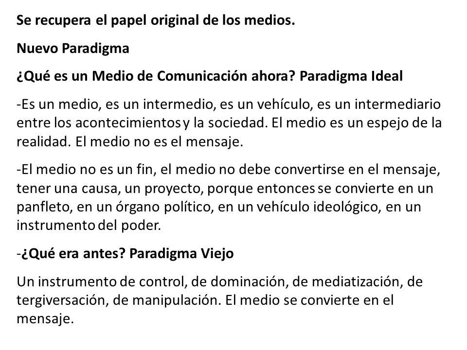 Se recupera el papel original de los medios. Nuevo Paradigma ¿Qué es un Medio de Comunicación ahora? Paradigma Ideal -Es un medio, es un intermedio, e