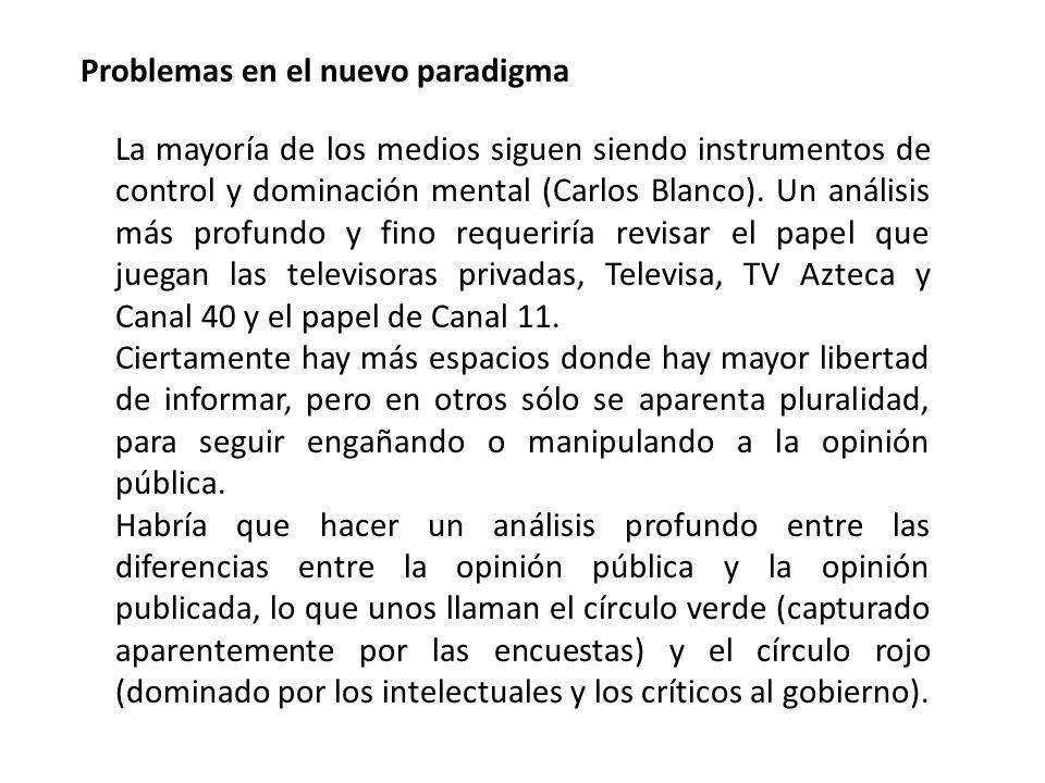 Problemas en el nuevo paradigma La mayoría de los medios siguen siendo instrumentos de control y dominación mental (Carlos Blanco). Un análisis más pr