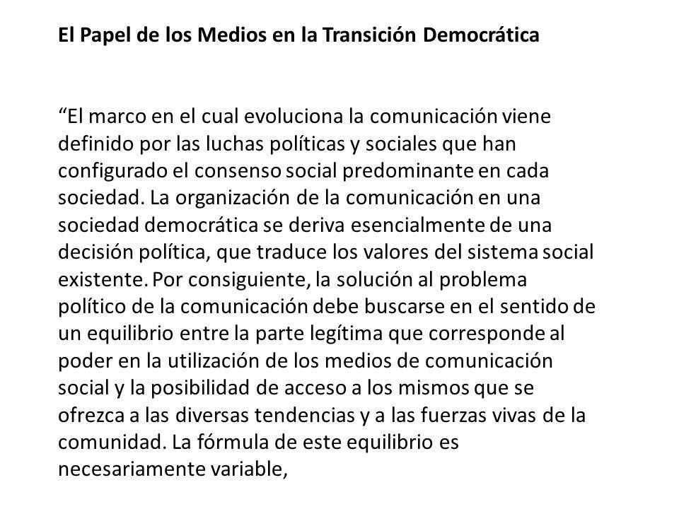El Papel de los Medios en la Transición Democrática El marco en el cual evoluciona la comunicación viene definido por las luchas políticas y sociales